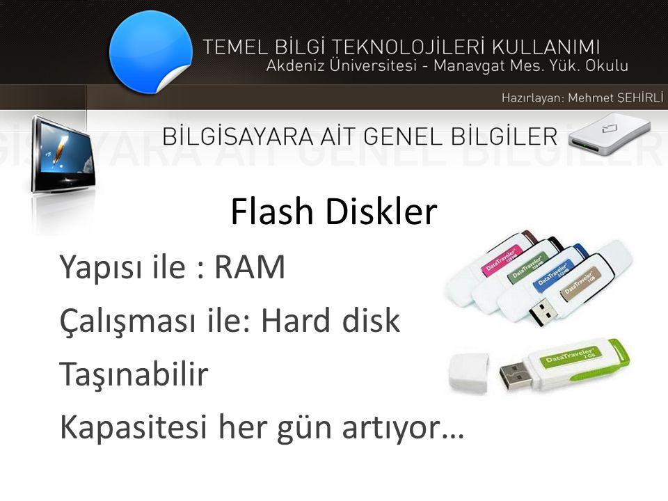 Flash Diskler Yapısı ile : RAM Çalışması ile: Hard disk Taşınabilir Kapasitesi her gün artıyor…