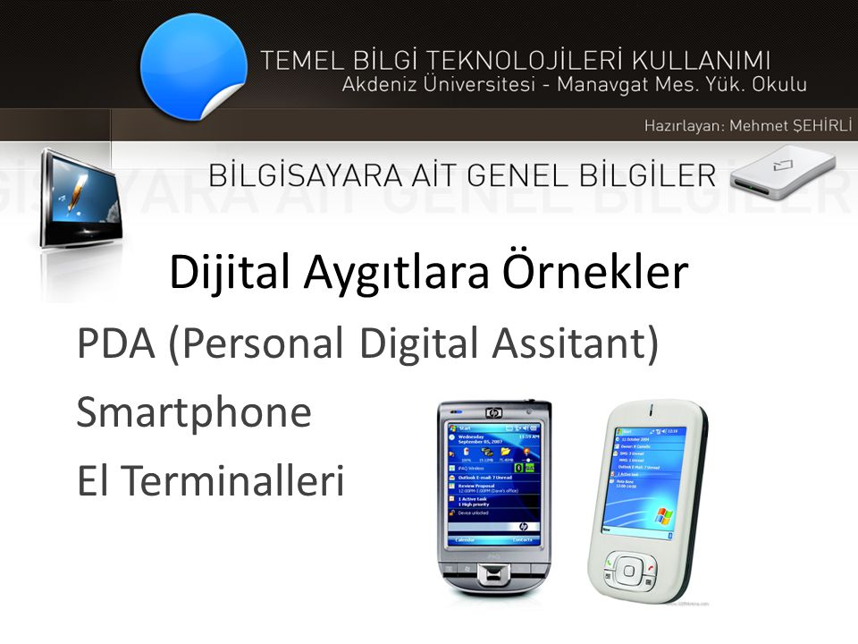 Dijital Aygıtlara Örnekler PDA (Personal Digital Assitant) Smartphone El Terminalleri