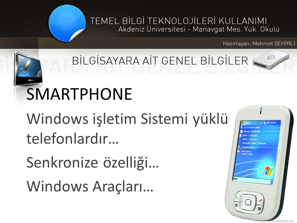 SMARTPHONE Windows işletim Sistemi yüklü telefonlardır… Senkronize özelliği… Windows Araçları…