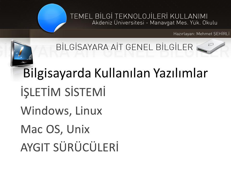 Bilgisayarda Kullanılan Yazılımlar İŞLETİM SİSTEMİ Windows, Linux Mac OS, Unix AYGIT SÜRÜCÜLERİ