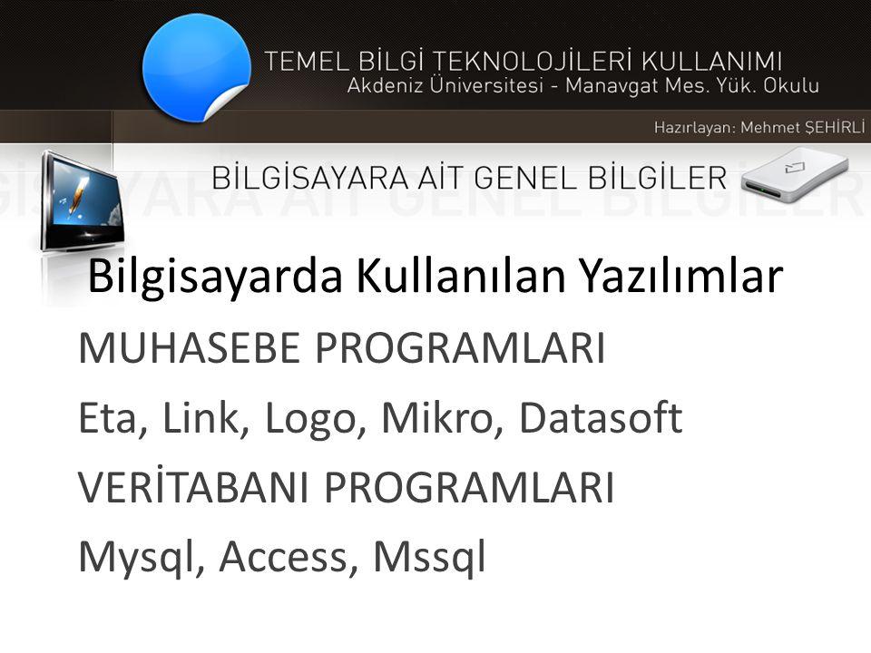 Bilgisayarda Kullanılan Yazılımlar MUHASEBE PROGRAMLARI Eta, Link, Logo, Mikro, Datasoft VERİTABANI PROGRAMLARI Mysql, Access, Mssql