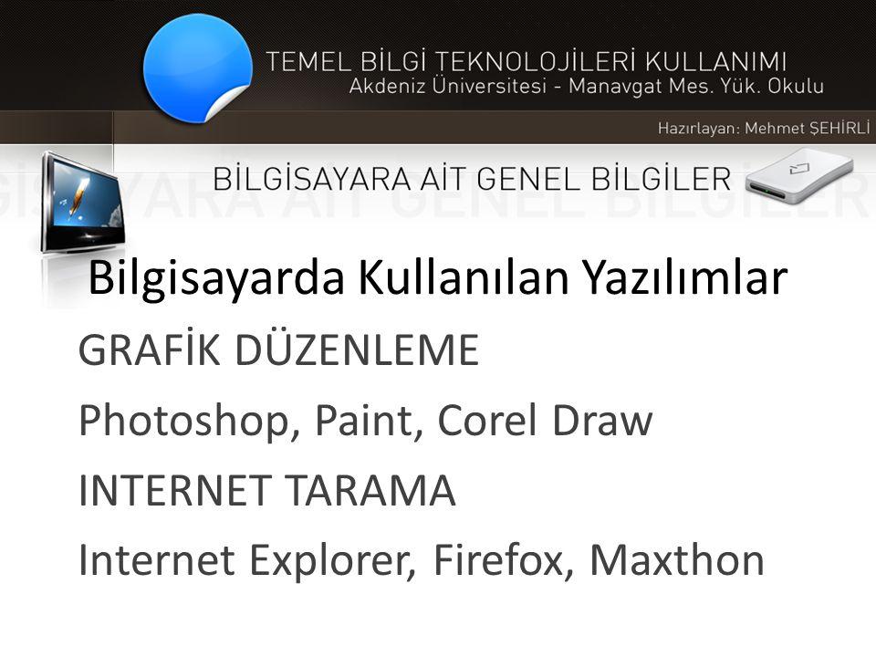 Bilgisayarda Kullanılan Yazılımlar GRAFİK DÜZENLEME Photoshop, Paint, Corel Draw INTERNET TARAMA Internet Explorer, Firefox, Maxthon