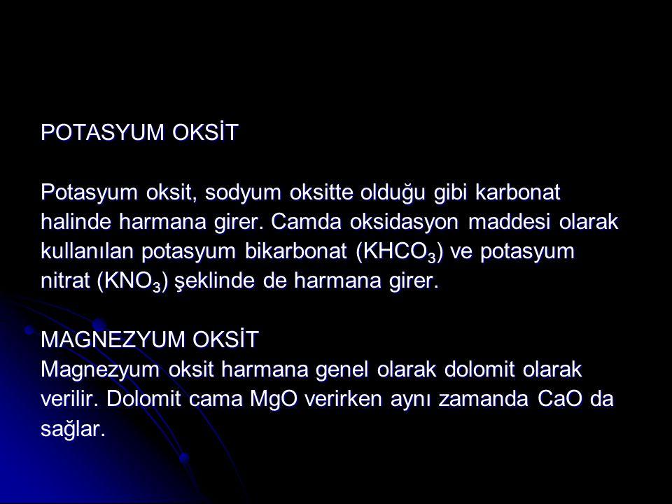 POTASYUM OKSİT Potasyum oksit, sodyum oksitte olduğu gibi karbonat halinde harmana girer. Camda oksidasyon maddesi olarak kullanılan potasyum bikarbon