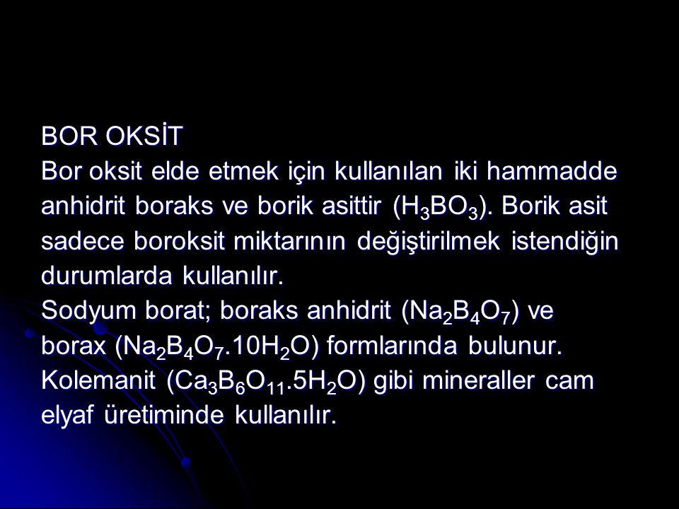 BOR OKSİT Bor oksit elde etmek için kullanılan iki hammadde anhidrit boraks ve borik asittir (H 3 BO 3 ).