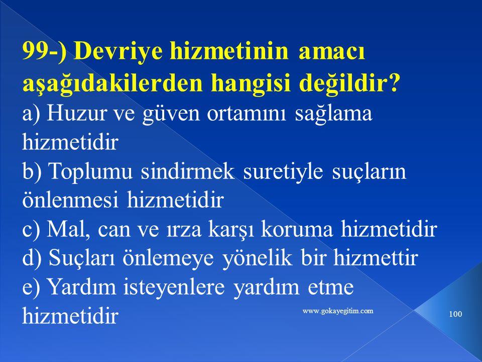 www.gokayegitim.com 100 99-) Devriye hizmetinin amacı aşağıdakilerden hangisi değildir.