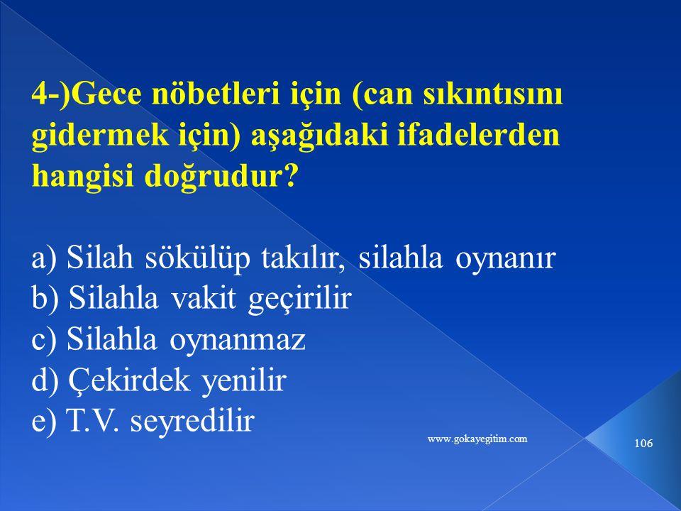 www.gokayegitim.com 106 4-)Gece nöbetleri için (can sıkıntısını gidermek için) aşağıdaki ifadelerden hangisi doğrudur.