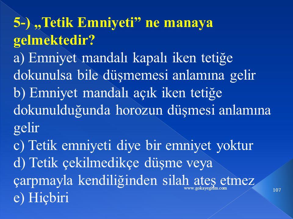 """www.gokayegitim.com 107 5-) """"Tetik Emniyeti ne manaya gelmektedir."""