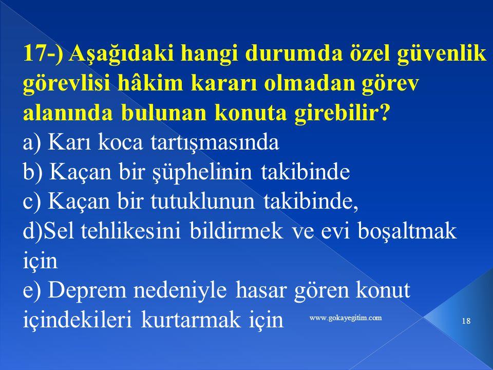 www.gokayegitim.com 18 17-) Aşağıdaki hangi durumda özel güvenlik görevlisi hâkim kararı olmadan görev alanında bulunan konuta girebilir.