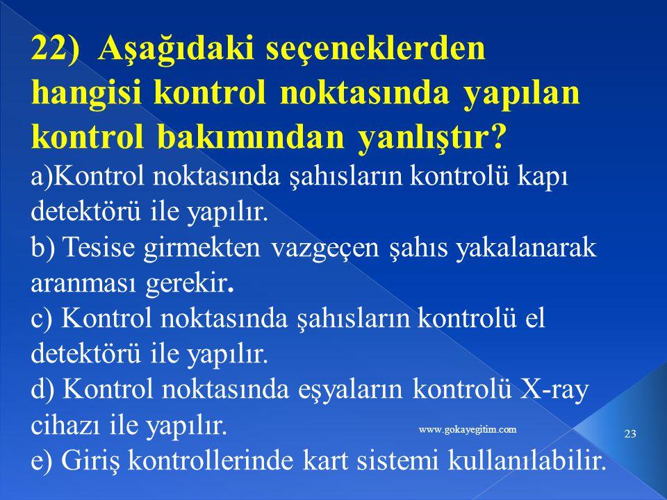 www.gokayegitim.com 23 22) Aşağıdaki seçeneklerden hangisi kontrol noktasında yapılan kontrol bakımından yanlıştır? a)Kontrol noktasında şahısların ko