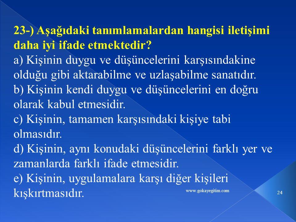 www.gokayegitim.com 24 23-) Aşağıdaki tanımlamalardan hangisi iletişimi daha iyi ifade etmektedir.
