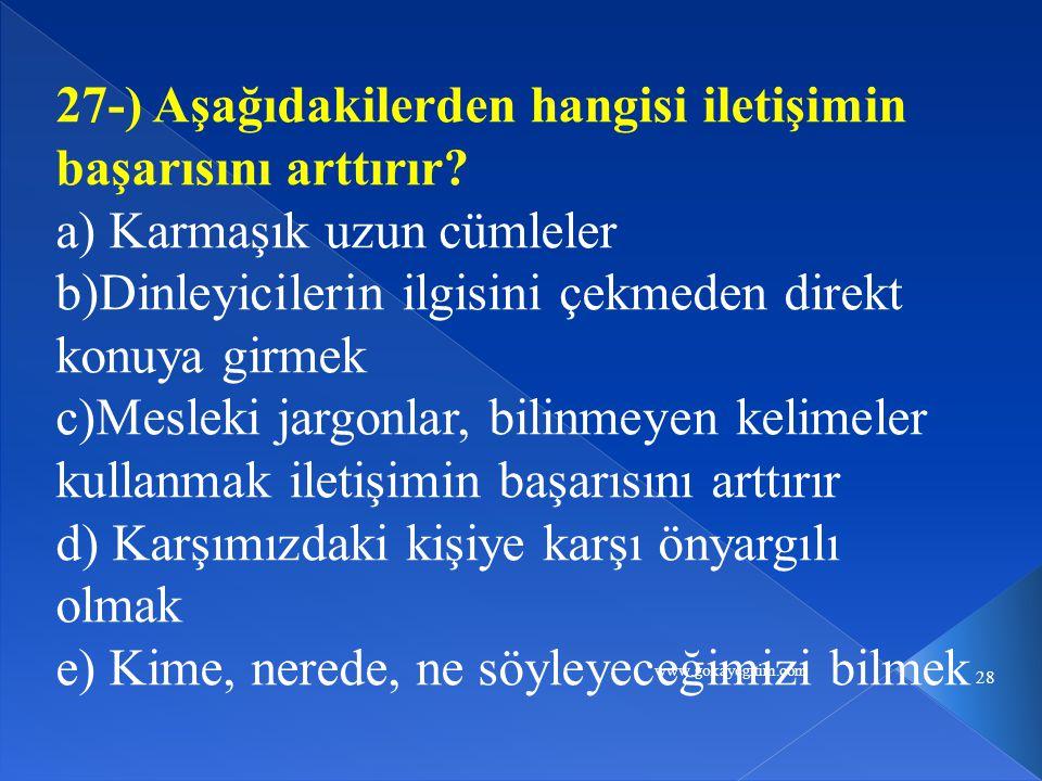 www.gokayegitim.com 28 27-) Aşağıdakilerden hangisi iletişimin başarısını arttırır.