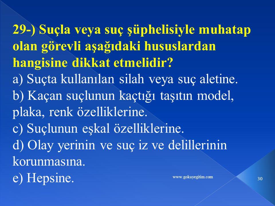 www.gokayegitim.com 30 29-) Suçla veya suç şüphelisiyle muhatap olan görevli aşağıdaki hususlardan hangisine dikkat etmelidir.