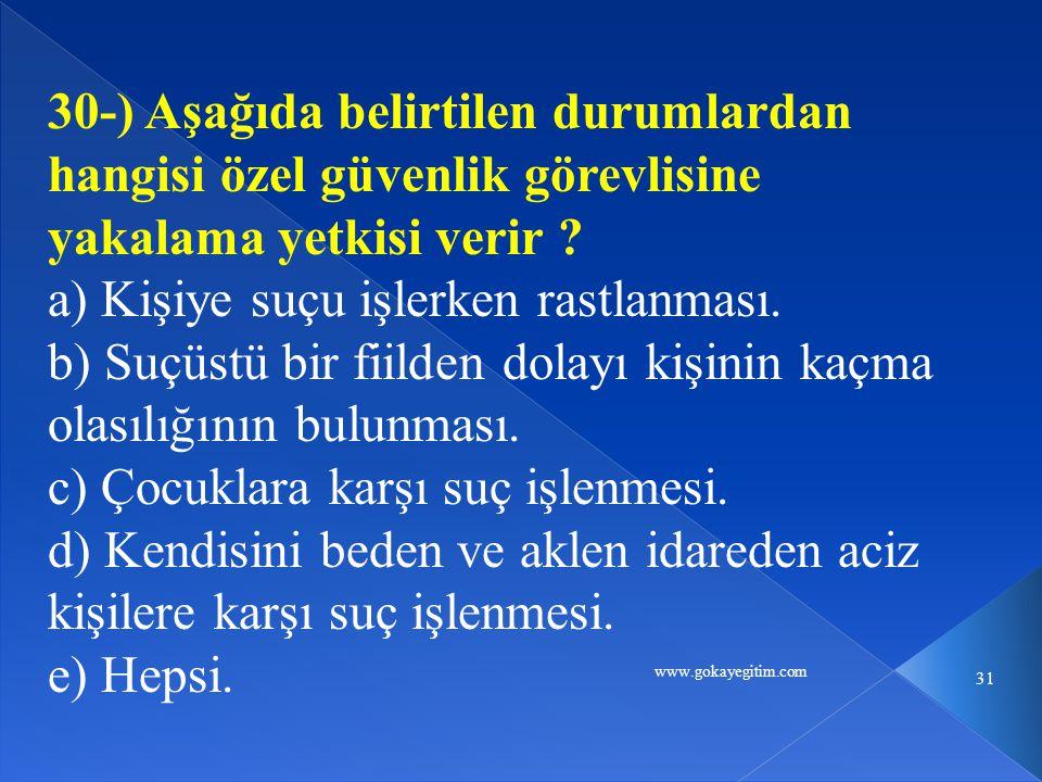 www.gokayegitim.com 31 30-) Aşağıda belirtilen durumlardan hangisi özel güvenlik görevlisine yakalama yetkisi verir .