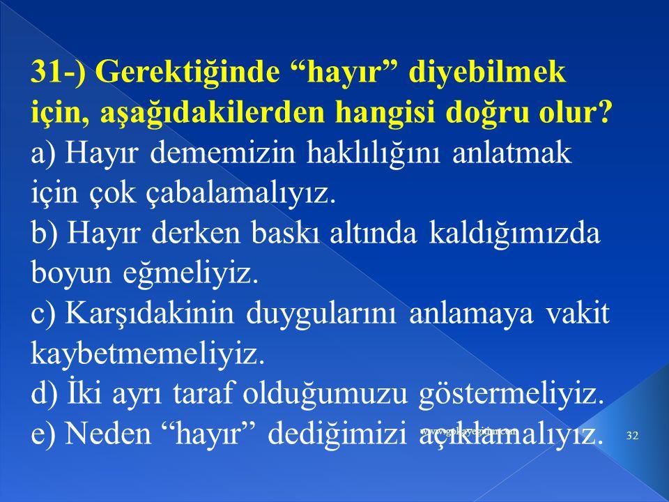 www.gokayegitim.com 32 31-) Gerektiğinde hayır diyebilmek için, aşağıdakilerden hangisi doğru olur.