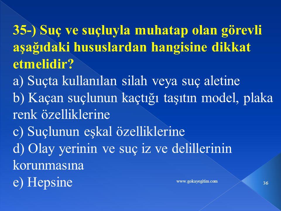 www.gokayegitim.com 36 35-) Suç ve suçluyla muhatap olan görevli aşağıdaki hususlardan hangisine dikkat etmelidir.
