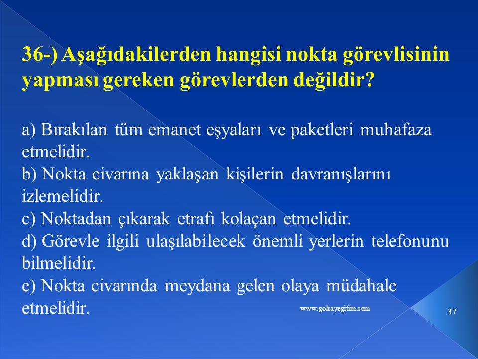 www.gokayegitim.com 37 36-) Aşağıdakilerden hangisi nokta görevlisinin yapması gereken görevlerden değildir.