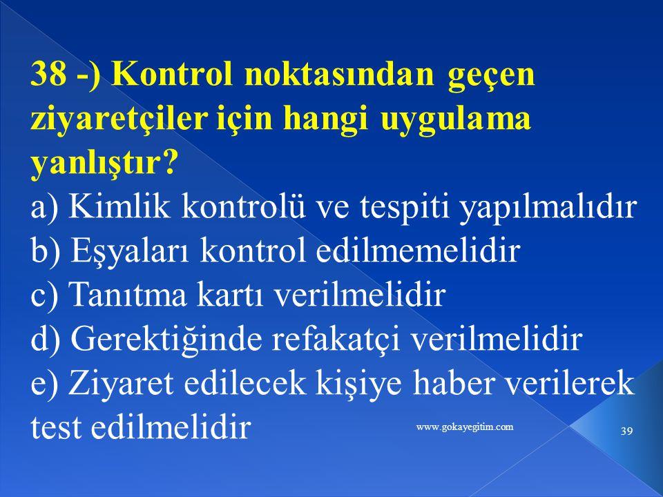 www.gokayegitim.com 39 38 -) Kontrol noktasından geçen ziyaretçiler için hangi uygulama yanlıştır.