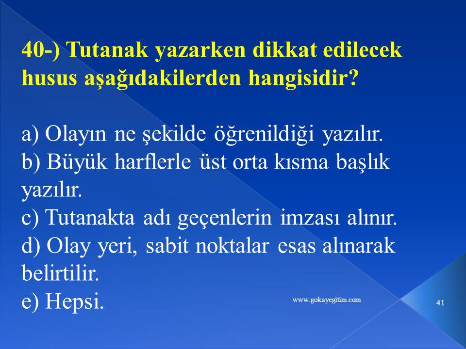 www.gokayegitim.com 41 40-) Tutanak yazarken dikkat edilecek husus aşağıdakilerden hangisidir.