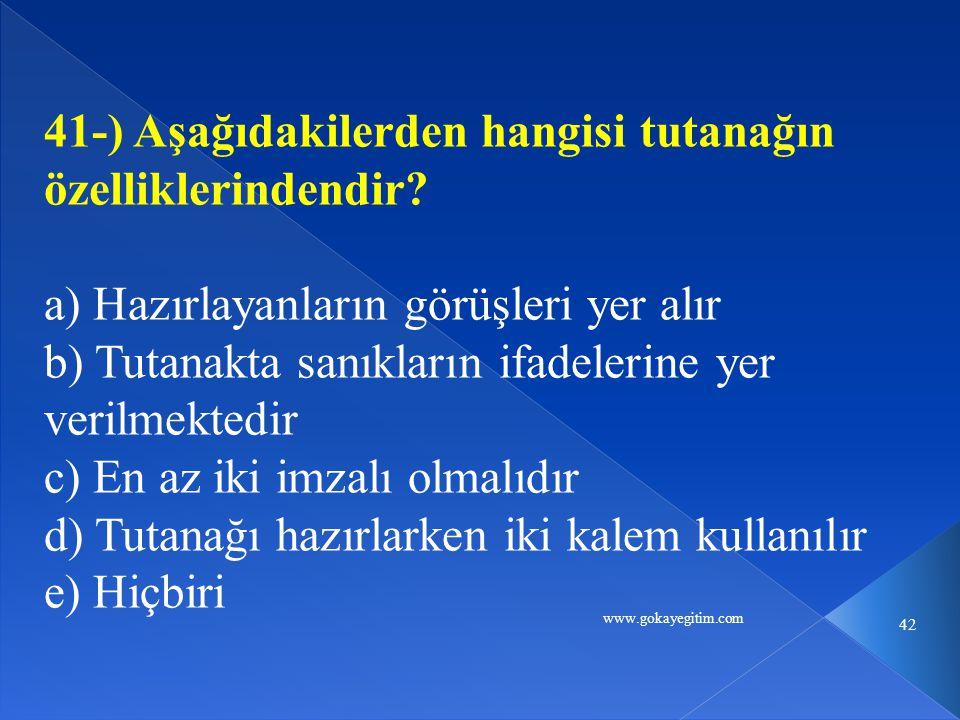www.gokayegitim.com 42 41-) Aşağıdakilerden hangisi tutanağın özelliklerindendir? a) Hazırlayanların görüşleri yer alır b) Tutanakta sanıkların ifadel