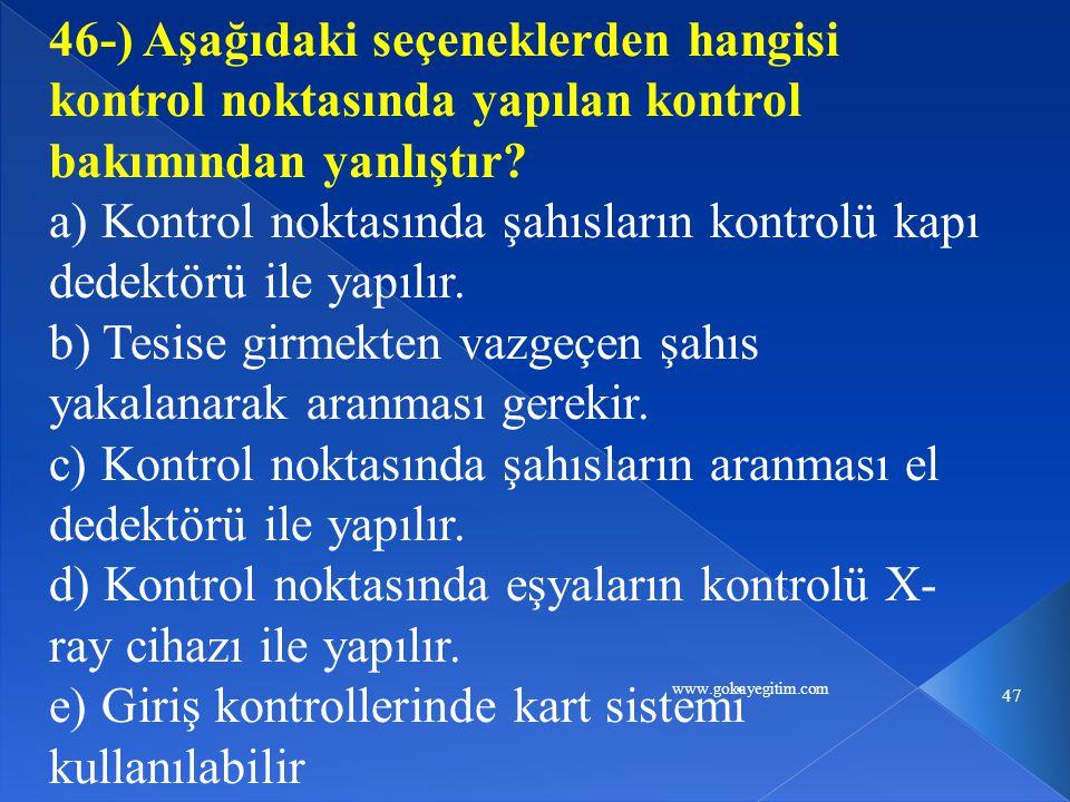 www.gokayegitim.com 47 46-) Aşağıdaki seçeneklerden hangisi kontrol noktasında yapılan kontrol bakımından yanlıştır.