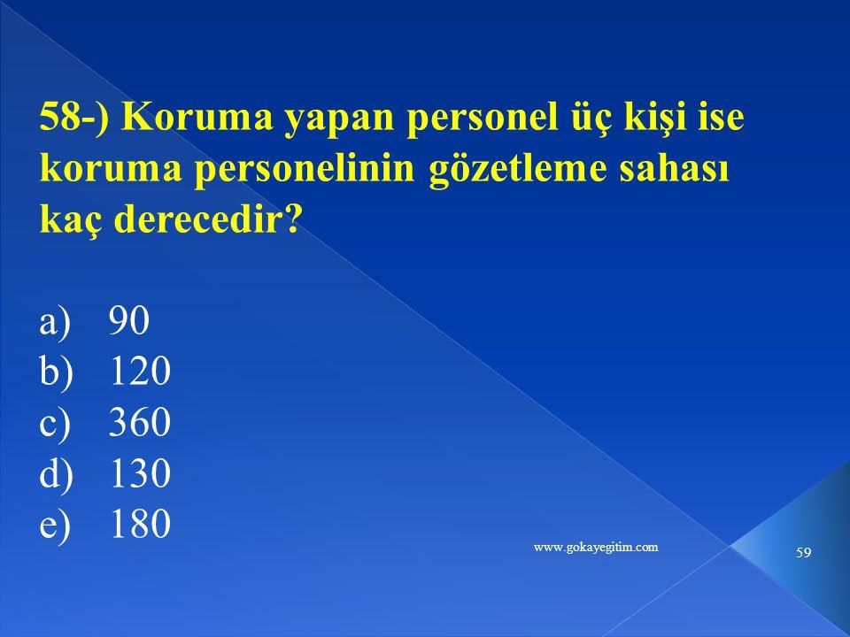 www.gokayegitim.com 59 58-) Koruma yapan personel üç kişi ise koruma personelinin gözetleme sahası kaç derecedir? a)90 b)120 c)360 d)130 e)180