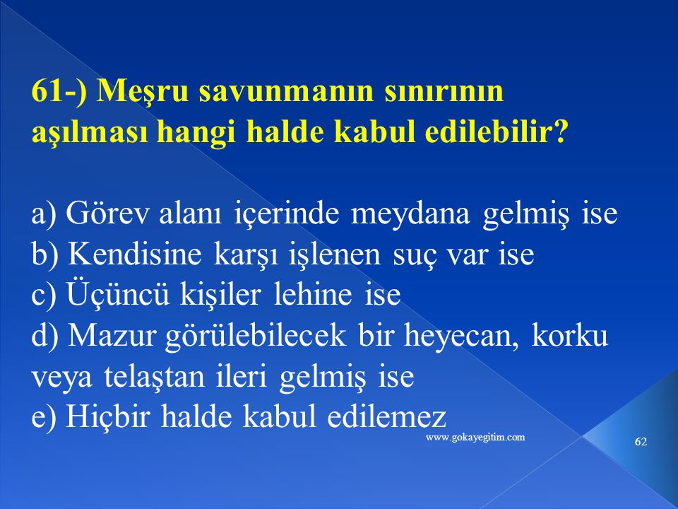 www.gokayegitim.com 62 61-) Meşru savunmanın sınırının aşılması hangi halde kabul edilebilir.
