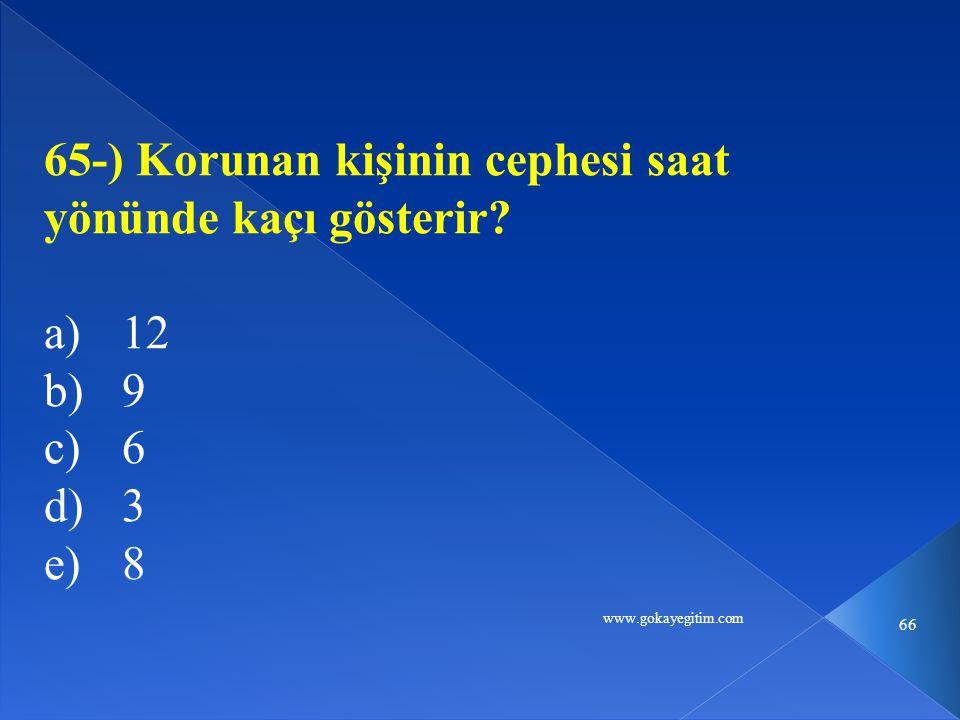 www.gokayegitim.com 66 65-) Korunan kişinin cephesi saat yönünde kaçı gösterir? a)12 b)9 c)6 d)3 e)8