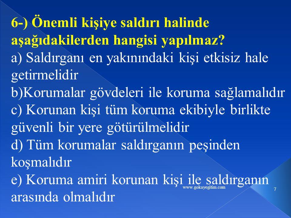 www.gokayegitim.com 7 6-) Önemli kişiye saldırı halinde aşağıdakilerden hangisi yapılmaz.
