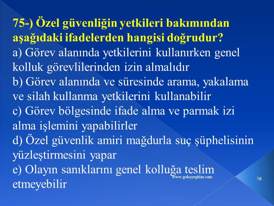 www.gokayegitim.com 76 75-) Özel güvenliğin yetkileri bakımından aşağıdaki ifadelerden hangisi doğrudur.