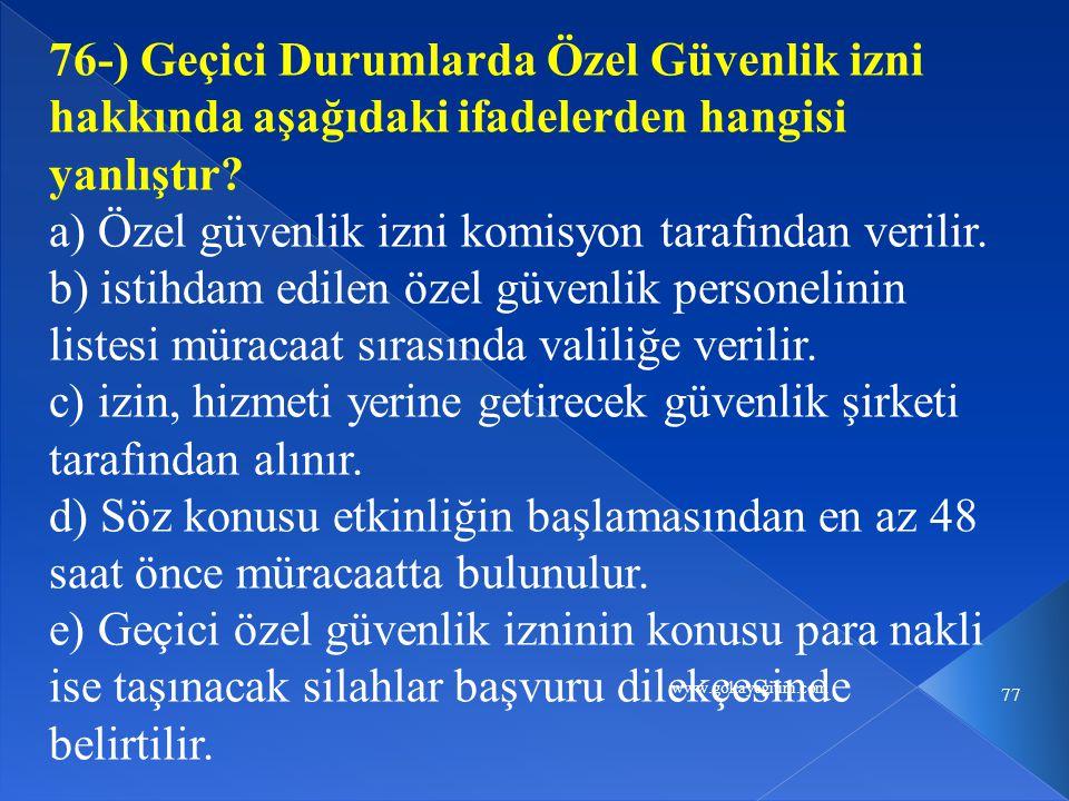 www.gokayegitim.com 77 76-) Geçici Durumlarda Özel Güvenlik izni hakkında aşağıdaki ifadelerden hangisi yanlıştır? a) Özel güvenlik izni komisyon tara