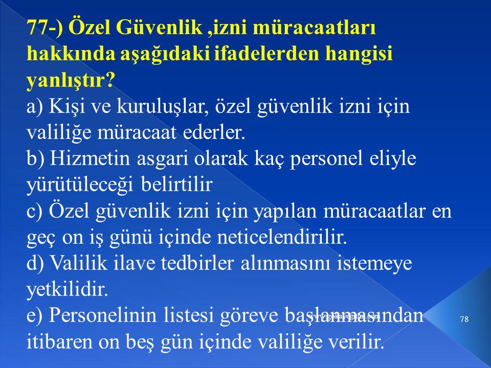 www.gokayegitim.com 78 77-) Özel Güvenlik,izni müracaatları hakkında aşağıdaki ifadelerden hangisi yanlıştır.