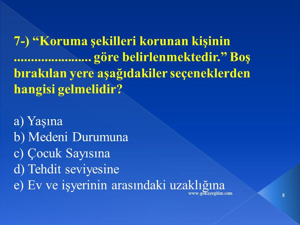 """www.gokayegitim.com 8 7-) """"Koruma şekilleri korunan kişinin....................... göre belirlenmektedir."""" Boş bırakılan yere aşağıdakiler seçeneklerd"""