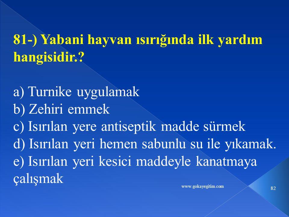 www.gokayegitim.com 82 81-) Yabani hayvan ısırığında ilk yardım hangisidir..