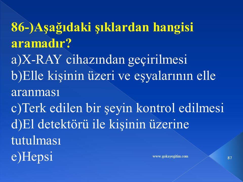 www.gokayegitim.com 87 86-)Aşağıdaki şıklardan hangisi aramadır.