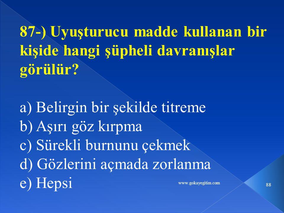 www.gokayegitim.com 88 87-) Uyuşturucu madde kullanan bir kişide hangi şüpheli davranışlar görülür.