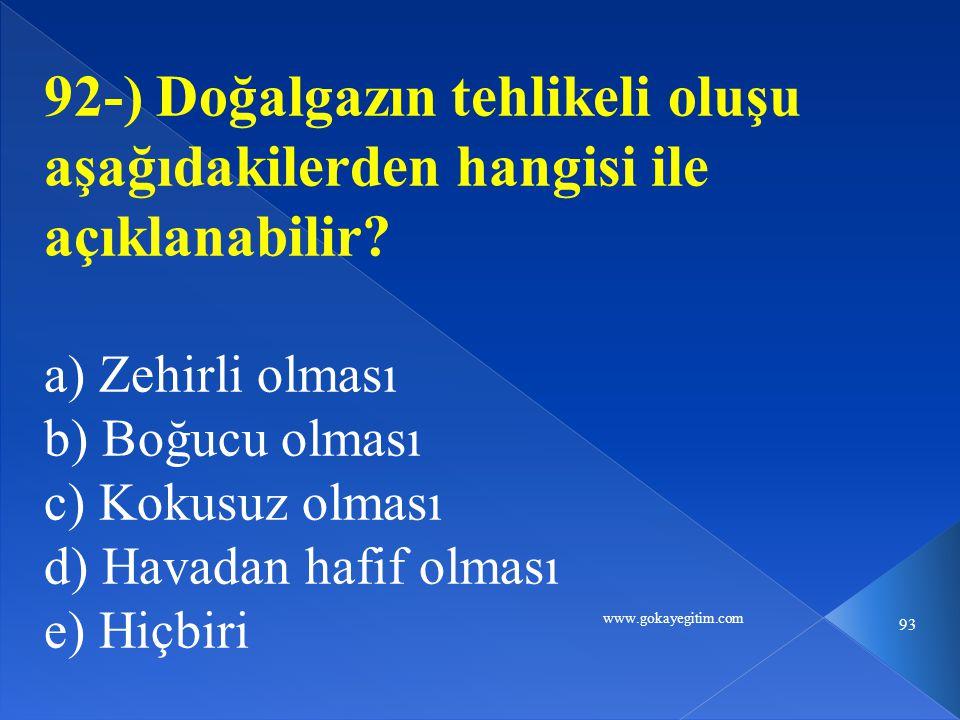 www.gokayegitim.com 93 92-) Doğalgazın tehlikeli oluşu aşağıdakilerden hangisi ile açıklanabilir.