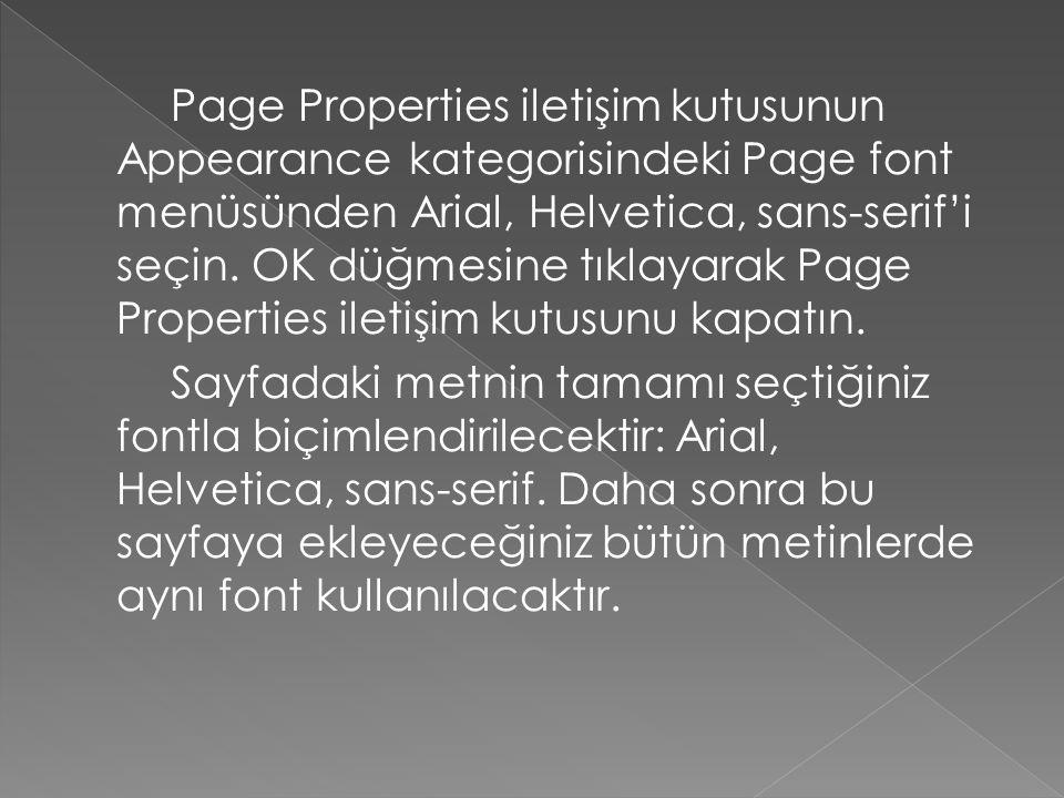Page Properties iletişim kutusunun Appearance kategorisindeki Page font menüsünden Arial, Helvetica, sans-serif'i seçin. OK düğmesine tıklayarak Page