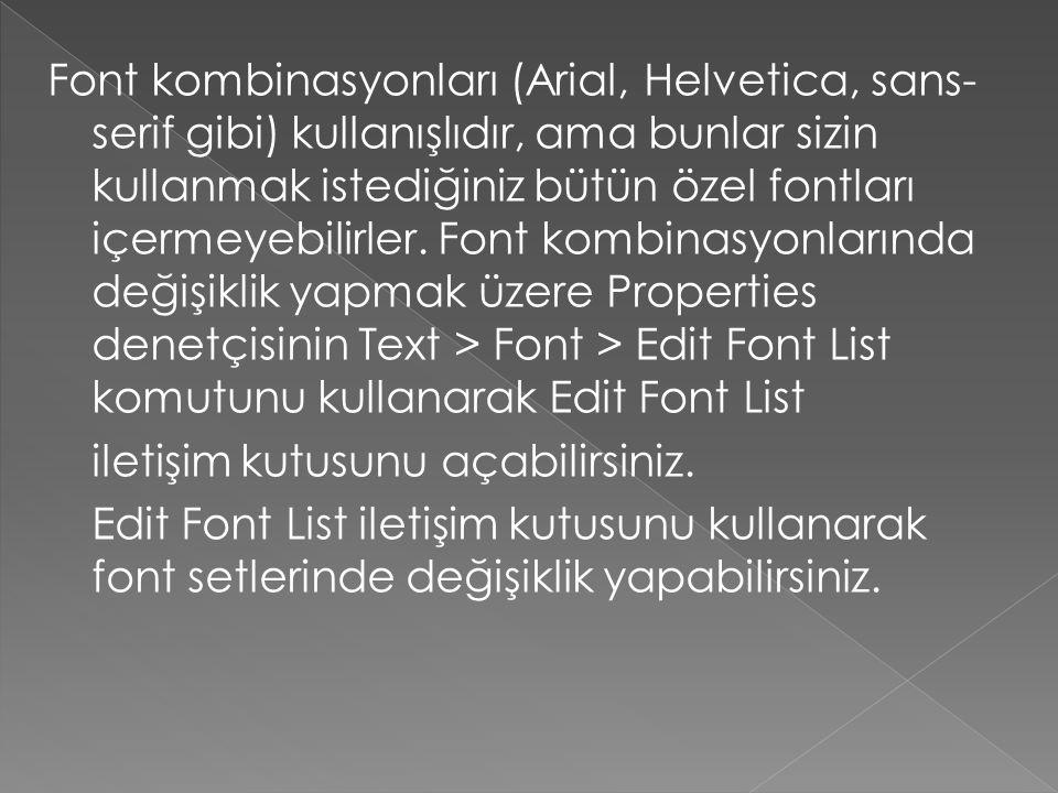 Font kombinasyonları (Arial, Helvetica, sans- serif gibi) kullanışlıdır, ama bunlar sizin kullanmak istediğiniz bütün özel fontları içermeyebilirler.