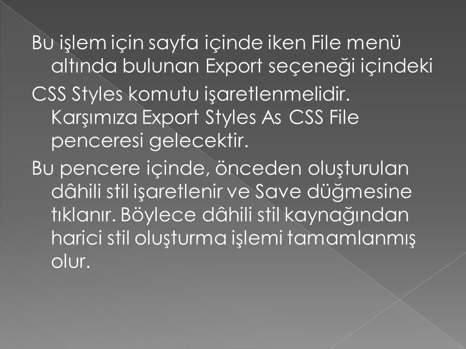 Bu işlem için sayfa içinde iken File menü altında bulunan Export seçeneği içindeki CSS Styles komutu işaretlenmelidir. Karşımıza Export Styles As CSS