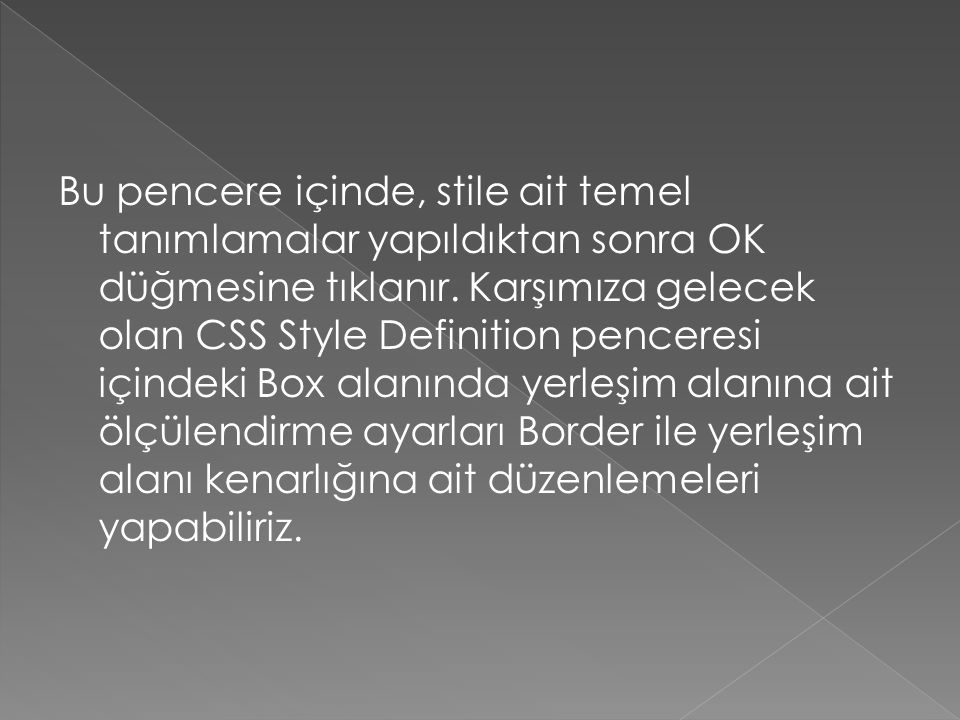 Bu pencere içinde, stile ait temel tanımlamalar yapıldıktan sonra OK düğmesine tıklanır. Karşımıza gelecek olan CSS Style Definition penceresi içindek