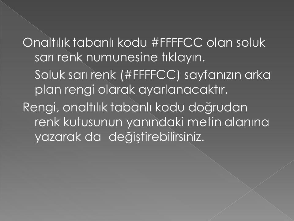 Onaltılık tabanlı kodu #FFFFCC olan soluk sarı renk numunesine tıklayın. Soluk sarı renk (#FFFFCC) sayfanızın arka plan rengi olarak ayarlanacaktır. R