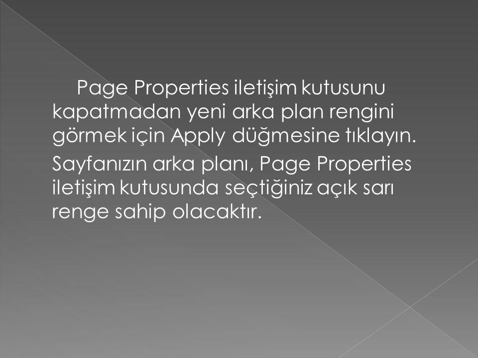 Page Properties iletişim kutusunu kapatmadan yeni arka plan rengini görmek için Apply düğmesine tıklayın. Sayfanızın arka planı, Page Properties ileti