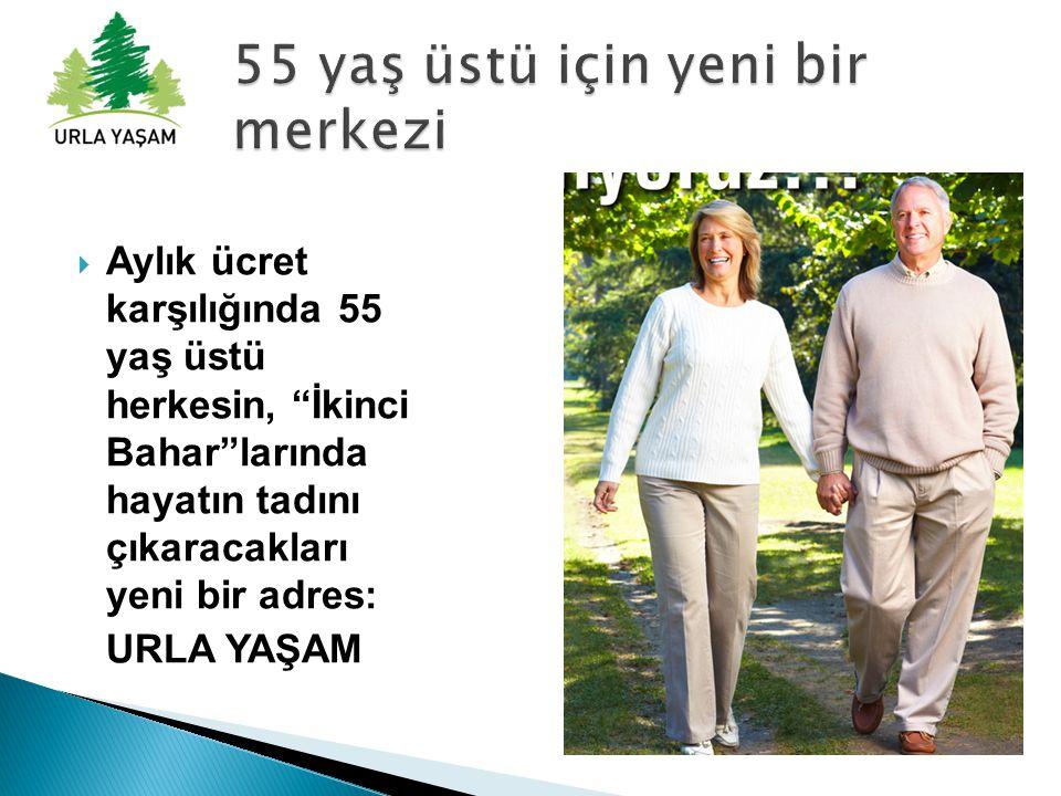  Aylık ücret karşılığında 55 yaş üstü herkesin, İkinci Bahar larında hayatın tadını çıkaracakları yeni bir adres: URLA YAŞAM