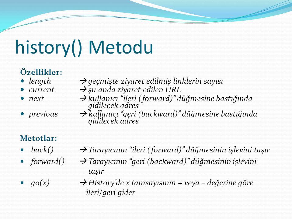 """history() Metodu Özellikler:  length  geçmişte ziyaret edilmiş linklerin sayısı  current  şu anda ziyaret edilen URL  next  kullanıcı """"ileri (fo"""