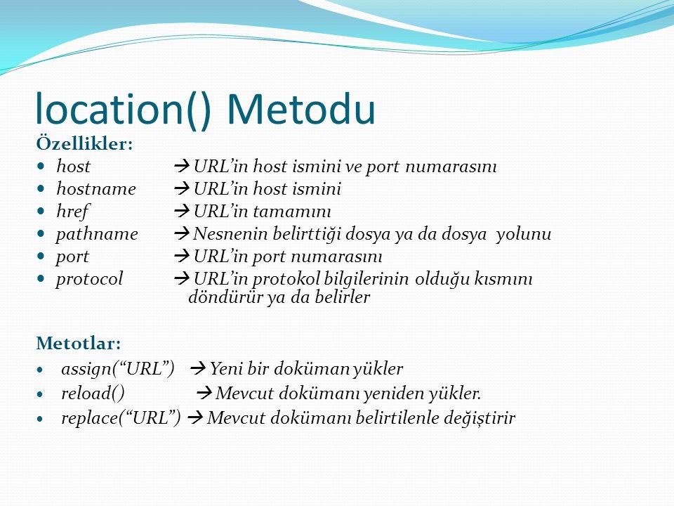 location() Metodu Özellikler:  host  URL'in host ismini ve port numarasını  hostname  URL'in host ismini  href  URL'in tamamını  pathname  Nes