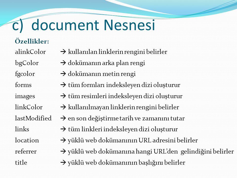 c)document Nesnesi Özellikler: alinkColor  kullanılan linklerin rengini belirler bgColor  dokümanın arka plan rengi fgcolor  dokümanın metin rengi