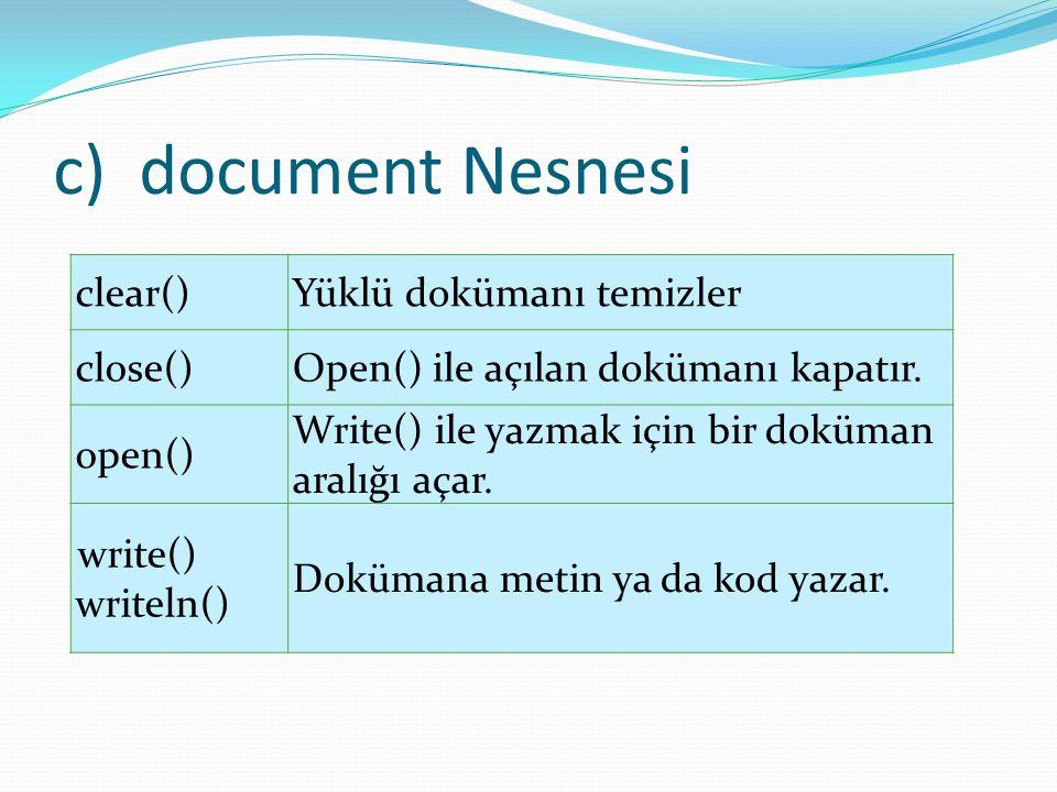 c)document Nesnesi clear()Yüklü dokümanı temizler close()Open() ile açılan dokümanı kapatır. open() Write() ile yazmak için bir doküman aralığı açar.