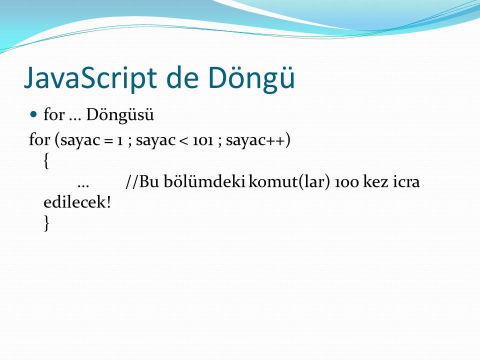 JavaScript de Döngü  while... Döngüsü While (şart) { … //Yapılacak işler }
