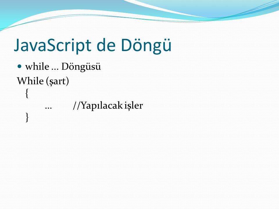 JavaScript de Döngü  do...while Döngüsü do { ….