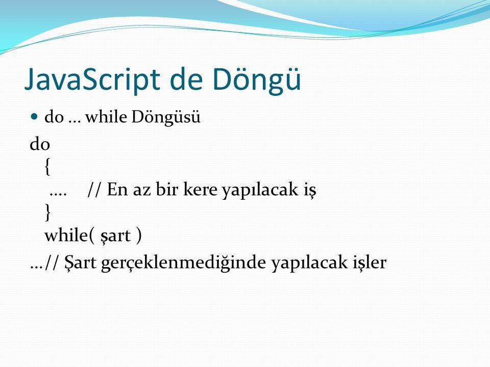 JavaScript de Döngü  Break İfadesi  Döngü içinde kullanılır.